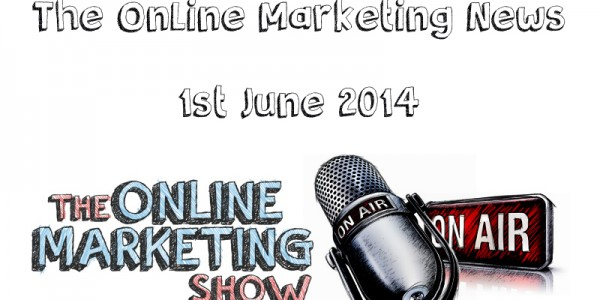 Online marketing News 1st June